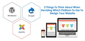 5 Things To Think About When Deciding Which Platform To Use To Design Your Website?